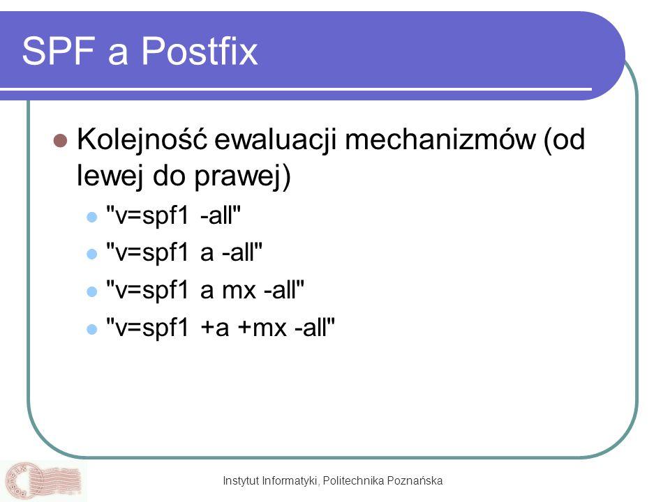 Instytut Informatyki, Politechnika Poznańska SPF a Postfix Kolejność ewaluacji mechanizmów (od lewej do prawej)
