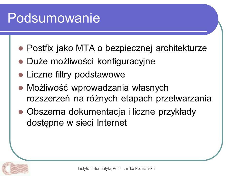 Instytut Informatyki, Politechnika Poznańska Podsumowanie Postfix jako MTA o bezpiecznej architekturze Duże możliwości konfiguracyjne Liczne filtry po