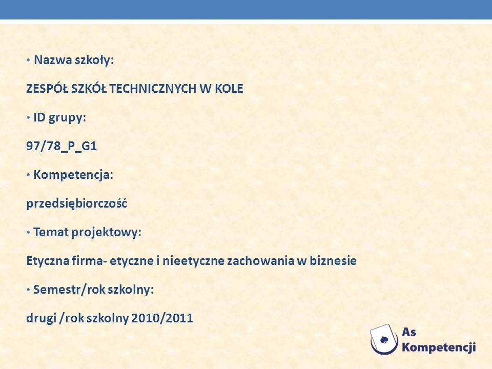 Nazwa szkoły: ZESPÓŁ SZKÓŁ TECHNICZNYCH W KOLE ID grupy: 97/78_P_G1 Kompetencja: przedsiębiorczość Temat projektowy: Etyczna firma- etyczne i nieetycz