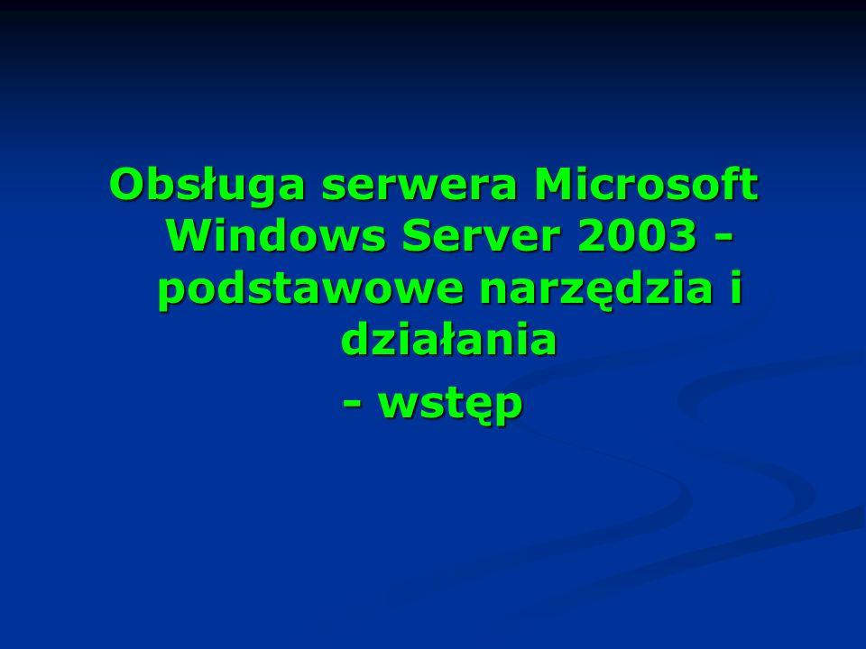 Obsługa serwera Microsoft Windows Server 2003 - podstawowe narzędzia i działania - wstęp