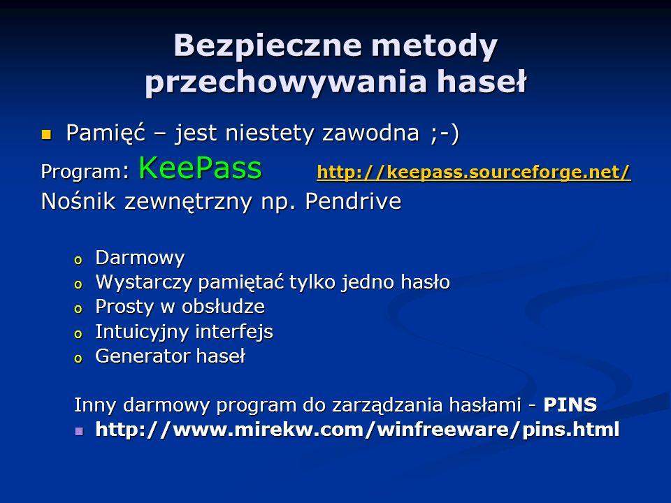 Bezpieczne metody przechowywania haseł Pamięć – jest niestety zawodna ;-) Pamięć – jest niestety zawodna ;-) Program : KeePass http://keepass.sourceforge.net/ http://keepass.sourceforge.net/ Nośnik zewnętrzny np.