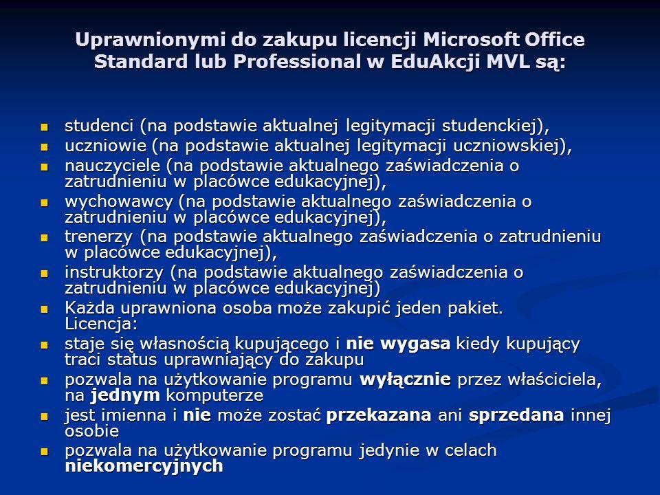 Uprawnionymi do zakupu licencji Microsoft Office Standard lub Professional w EduAkcji MVL są: studenci (na podstawie aktualnej legitymacji studenckiej), studenci (na podstawie aktualnej legitymacji studenckiej), uczniowie (na podstawie aktualnej legitymacji uczniowskiej), uczniowie (na podstawie aktualnej legitymacji uczniowskiej), nauczyciele (na podstawie aktualnego zaświadczenia o zatrudnieniu w placówce edukacyjnej), nauczyciele (na podstawie aktualnego zaświadczenia o zatrudnieniu w placówce edukacyjnej), wychowawcy (na podstawie aktualnego zaświadczenia o zatrudnieniu w placówce edukacyjnej), wychowawcy (na podstawie aktualnego zaświadczenia o zatrudnieniu w placówce edukacyjnej), trenerzy (na podstawie aktualnego zaświadczenia o zatrudnieniu w placówce edukacyjnej), trenerzy (na podstawie aktualnego zaświadczenia o zatrudnieniu w placówce edukacyjnej), instruktorzy (na podstawie aktualnego zaświadczenia o zatrudnieniu w placówce edukacyjnej) instruktorzy (na podstawie aktualnego zaświadczenia o zatrudnieniu w placówce edukacyjnej) Każda uprawniona osoba może zakupić jeden pakiet.