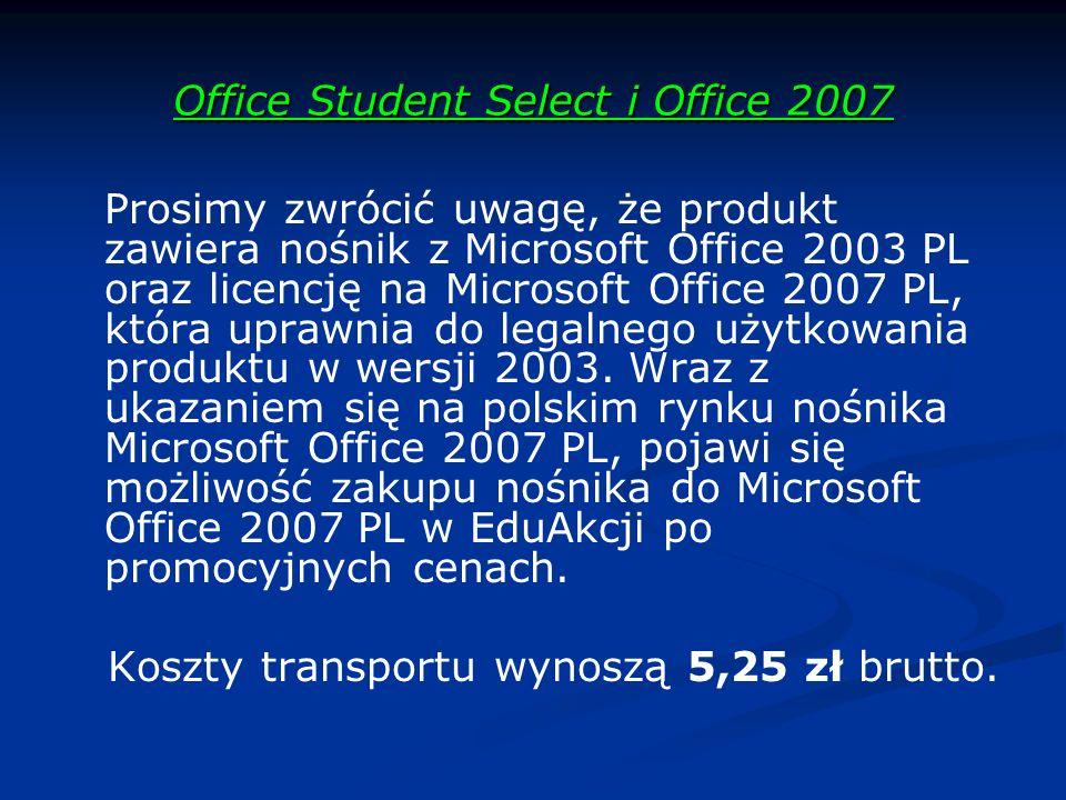 Office Student Select i Office 2007 Prosimy zwrócić uwagę, że produkt zawiera nośnik z Microsoft Office 2003 PL oraz licencję na Microsoft Office 2007 PL, która uprawnia do legalnego użytkowania produktu w wersji 2003.