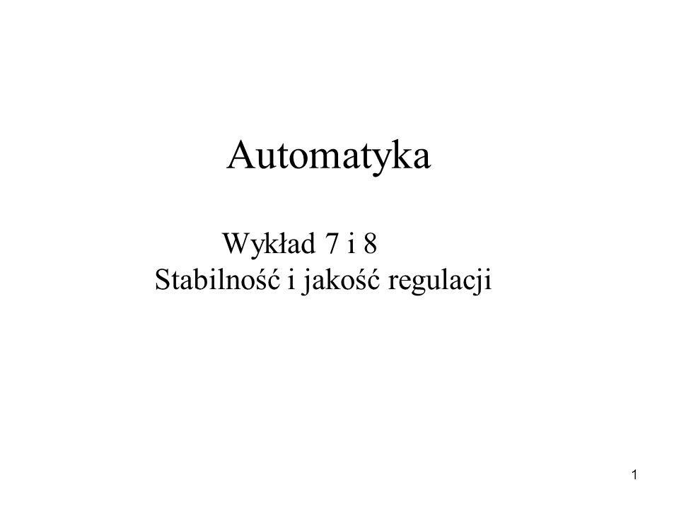 1 Automatyka Wykład 7 i 8 Stabilność i jakość regulacji