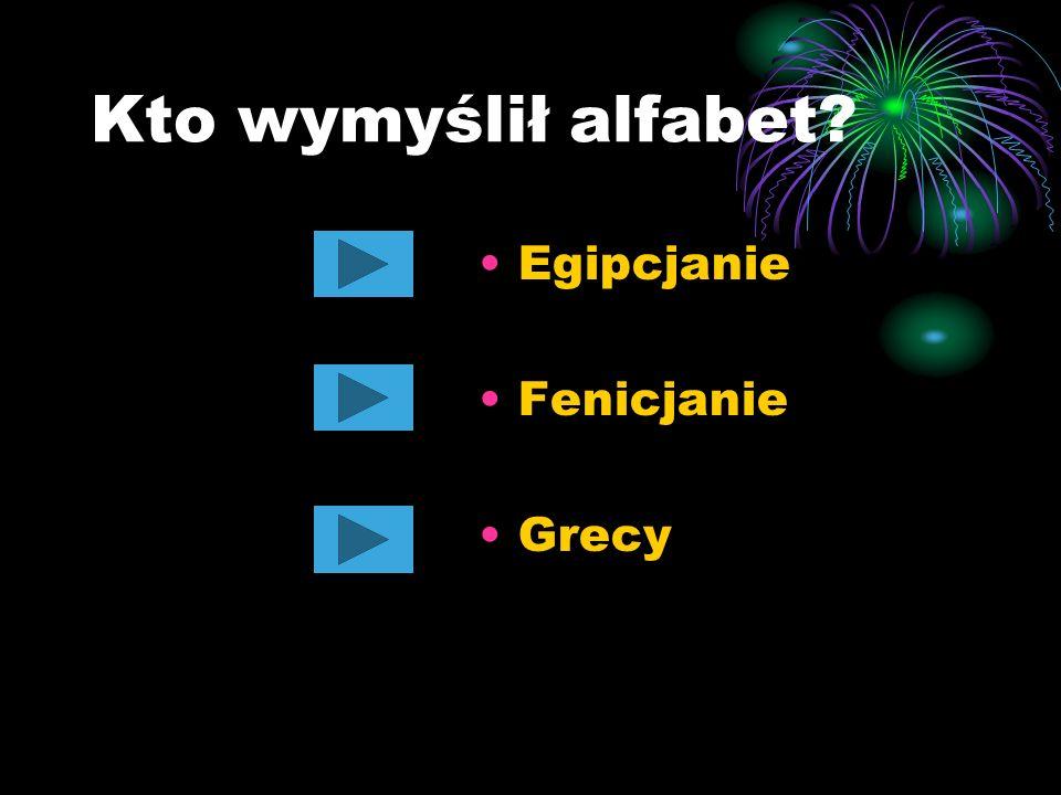 Kto wymyślił alfabet? Egipcjanie Fenicjanie Grecy