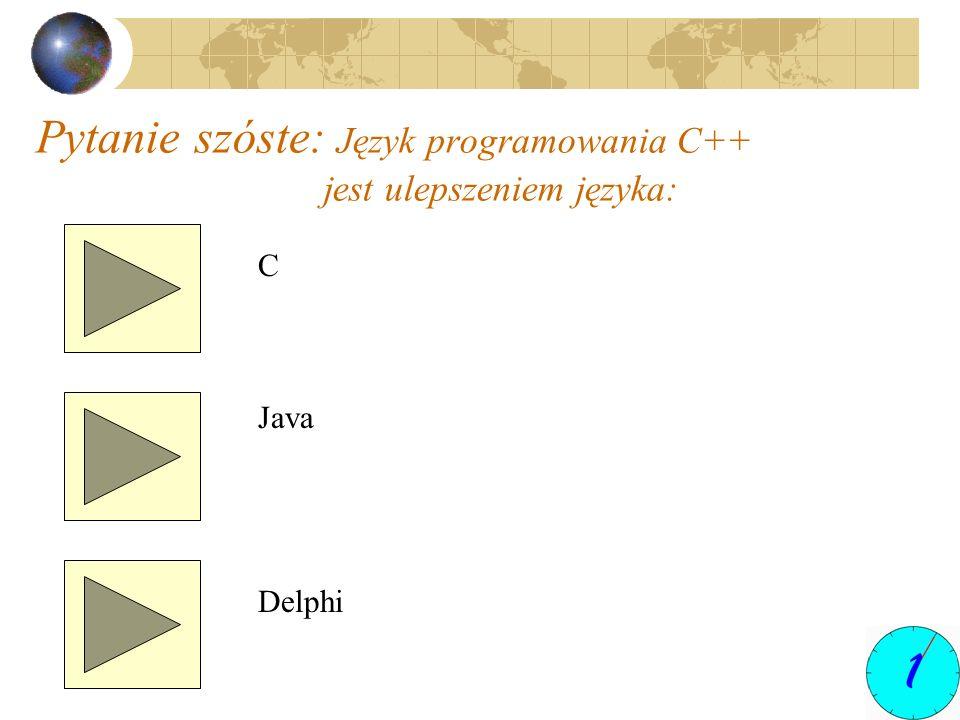 Pytanie szóste: Język programowania C++ jest ulepszeniem języka: C Java Delphi