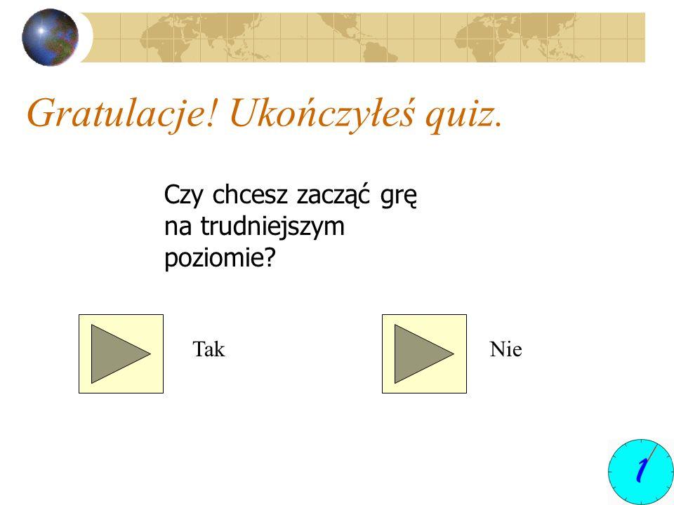 Gratulacje! Ukończyłeś quiz. Czy chcesz zacząć grę na trudniejszym poziomie? TakNie