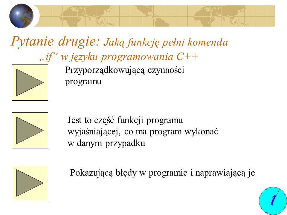 Pytanie drugie: Jaką funkcję pełni komenda if w języku programowania C++ Przyporządkowującą czynności programu Jest to część funkcji programu wyjaśnia