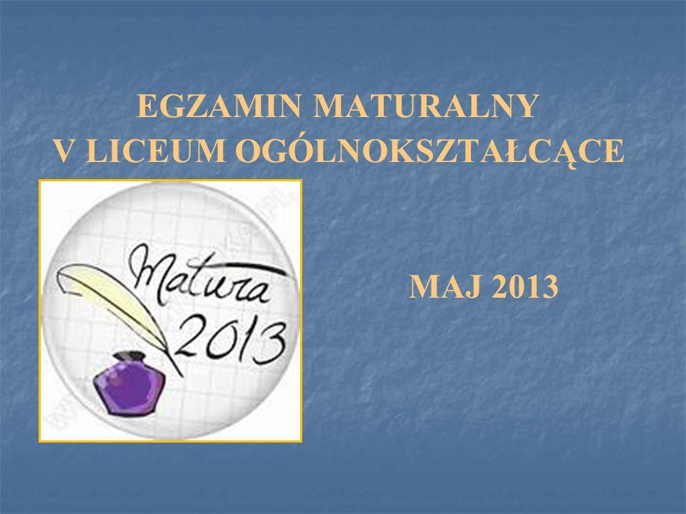 EGZAMIN MATURALNY V LICEUM OGÓLNOKSZTAŁCĄCE MAJ 2013