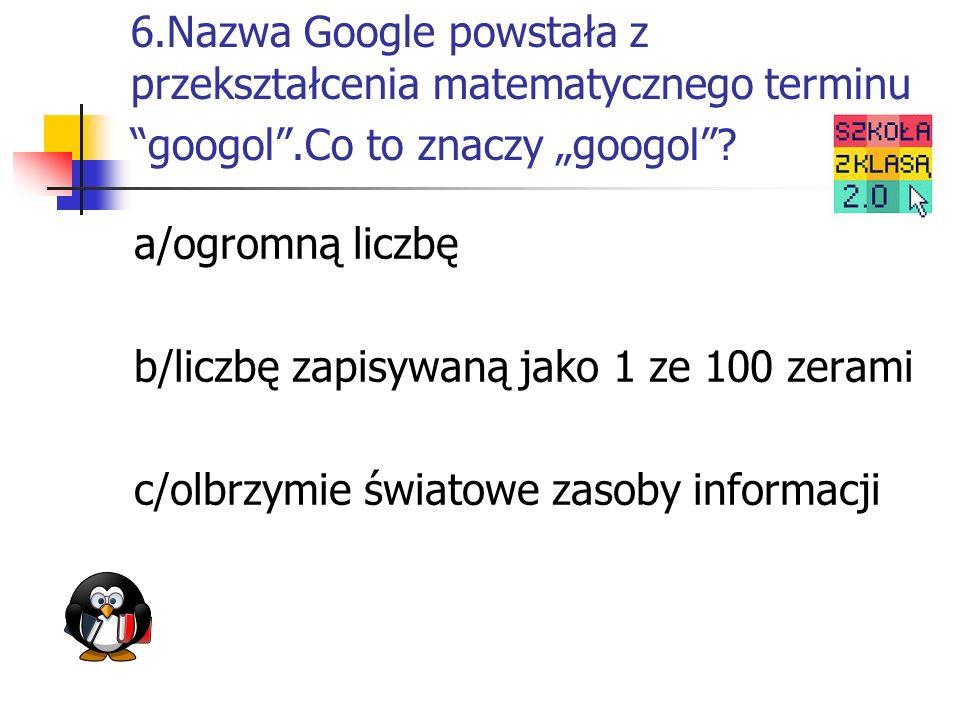 7.Najbardziej znana wyszukiwarka to: a/Yahoo! b/Apple c/Google