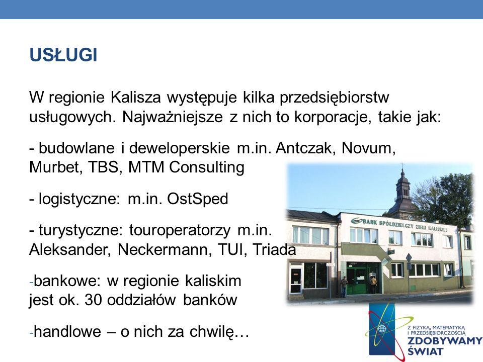 USŁUGI W regionie Kalisza występuje kilka przedsiębiorstw usługowych. Najważniejsze z nich to korporacje, takie jak: - budowlane i deweloperskie m.in.