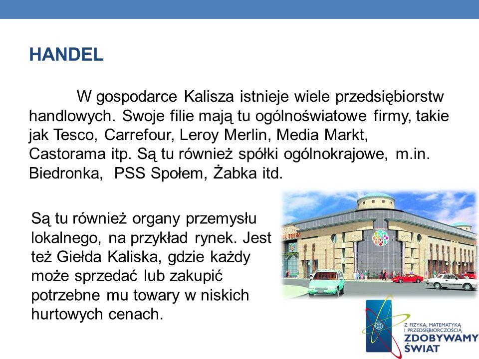 HANDEL W gospodarce Kalisza istnieje wiele przedsiębiorstw handlowych. Swoje filie mają tu ogólnoświatowe firmy, takie jak Tesco, Carrefour, Leroy Mer