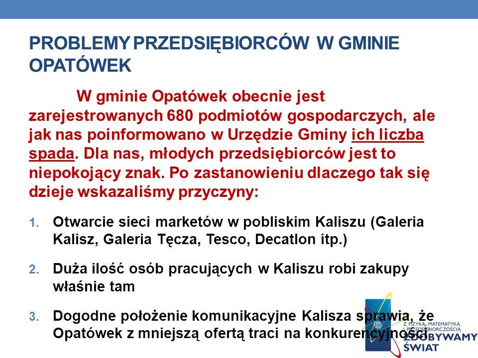 PROBLEMY PRZEDSIĘBIORCÓW W GMINIE OPATÓWEK W gminie Opatówek obecnie jest zarejestrowanych 680 podmiotów gospodarczych, ale jak nas poinformowano w Ur