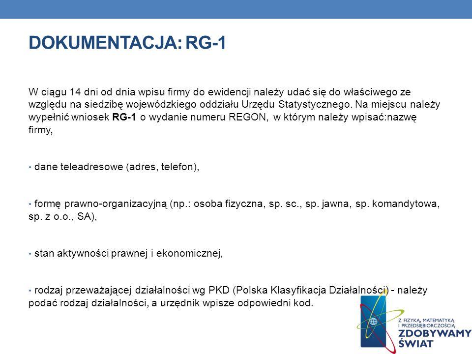 DOKUMENTACJA: RG-1 W ciągu 14 dni od dnia wpisu firmy do ewidencji należy udać się do właściwego ze względu na siedzibę wojewódzkiego oddziału Urzędu
