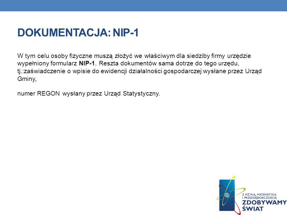 DOKUMENTACJA: NIP-1 W tym celu osoby fizyczne muszą złożyć we właściwym dla siedziby firmy urzędzie wypełniony formularz NIP-1. Reszta dokumentów sama