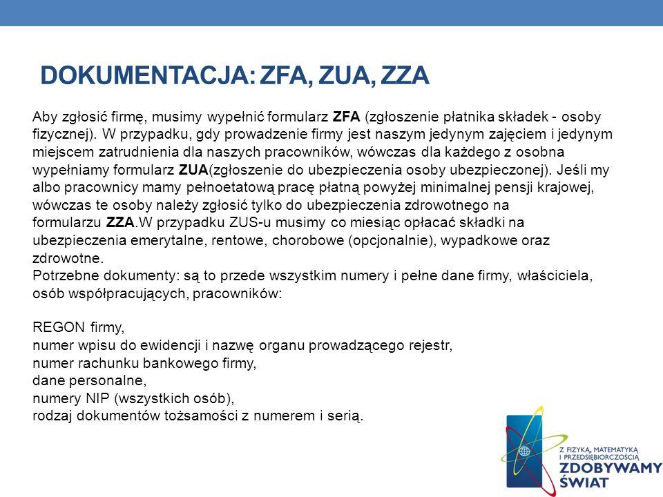 DOKUMENTACJA: ZFA, ZUA, ZZA Aby zgłosić firmę, musimy wypełnić formularz ZFA (zgłoszenie płatnika składek - osoby fizycznej). W przypadku, gdy prowadz