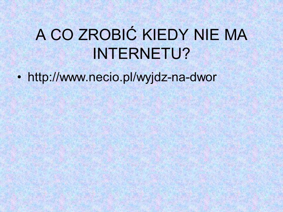 A CO ZROBIĆ KIEDY NIE MA INTERNETU? http://www.necio.pl/wyjdz-na-dwor