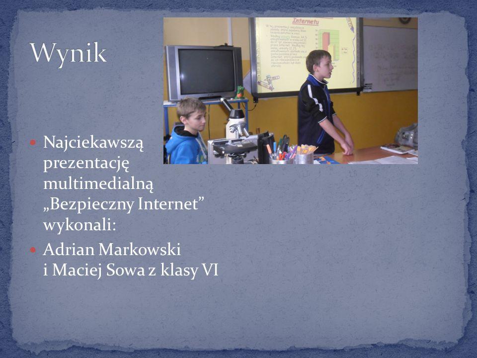 Najciekawszą prezentację multimedialną Bezpieczny Internet wykonali: Adrian Markowski i Maciej Sowa z klasy VI