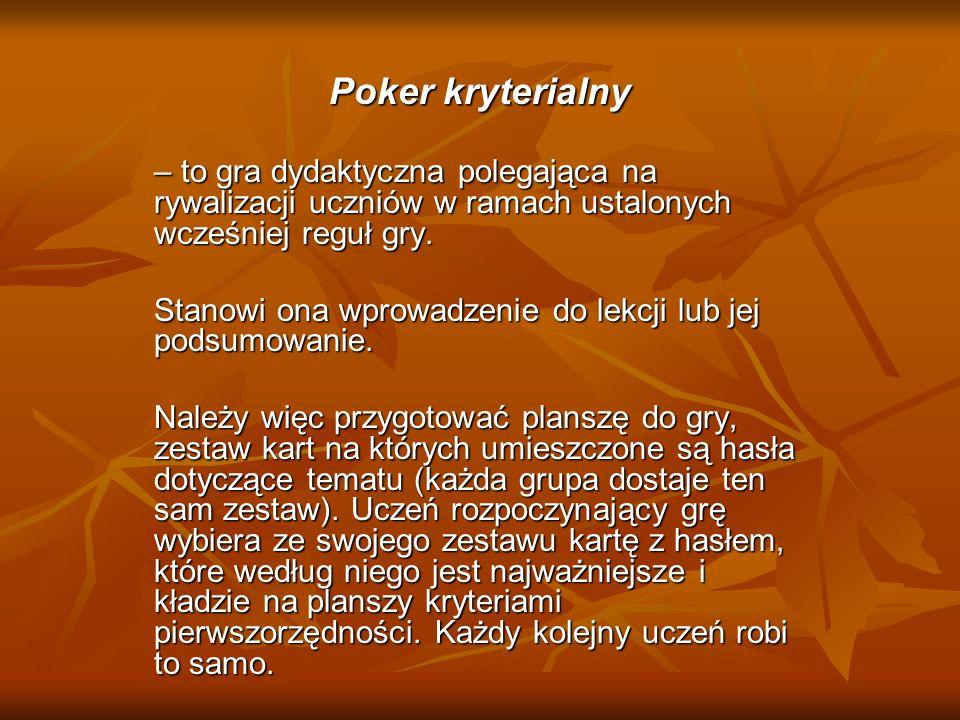 Poker kryterialny – to gra dydaktyczna polegająca na rywalizacji uczniów w ramach ustalonych wcześniej reguł gry. Stanowi ona wprowadzenie do lekcji l