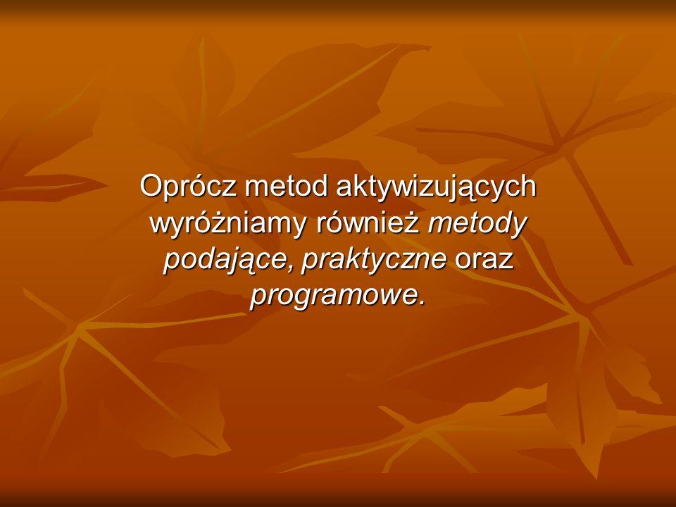 Oprócz metod aktywizujących wyróżniamy również metody podające, praktyczne oraz programowe.