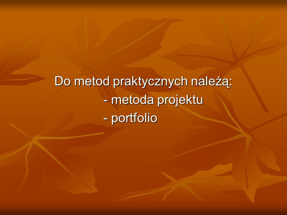 Do metod praktycznych należą: - metoda projektu - portfolio