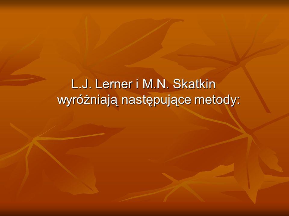 L.J. Lerner i M.N. Skatkin wyróżniają następujące metody: