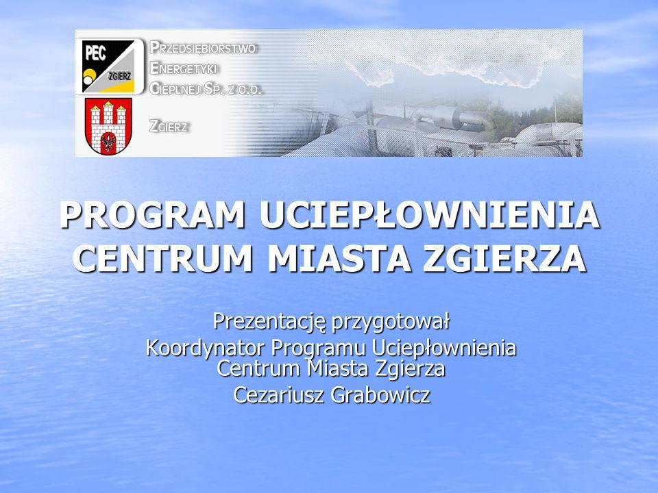 PROGRAM UCIEPŁOWNIENIA CENTRUM MIASTA ZGIERZA Prezentację przygotował Koordynator Programu Uciepłownienia Centrum Miasta Zgierza Cezariusz Grabowicz