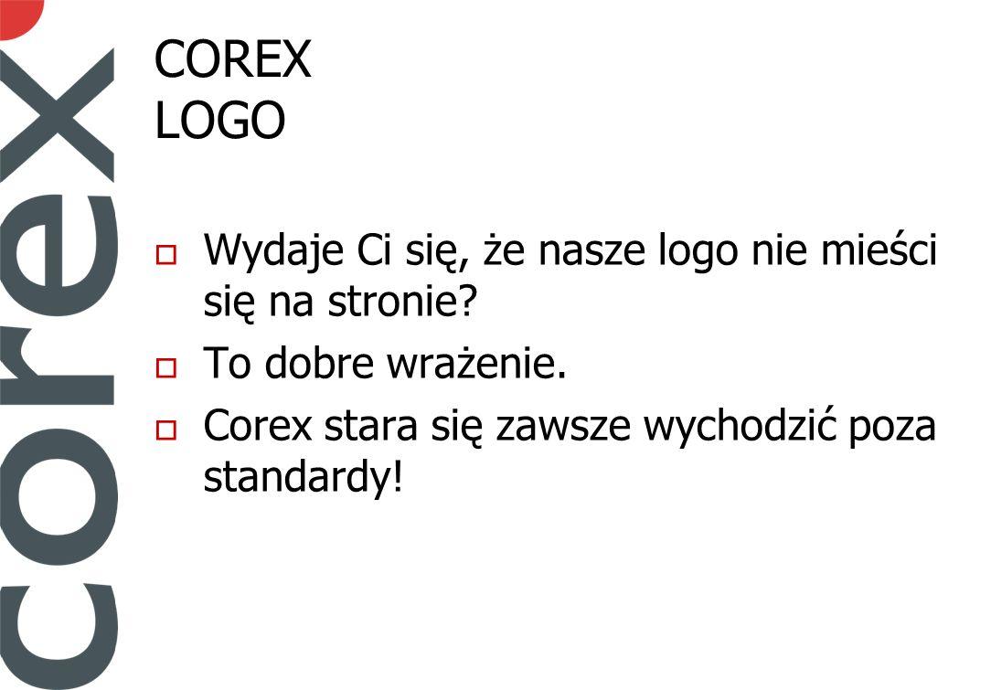 COREX LOGO Wydaje Ci się, że nasze logo nie mieści się na stronie.