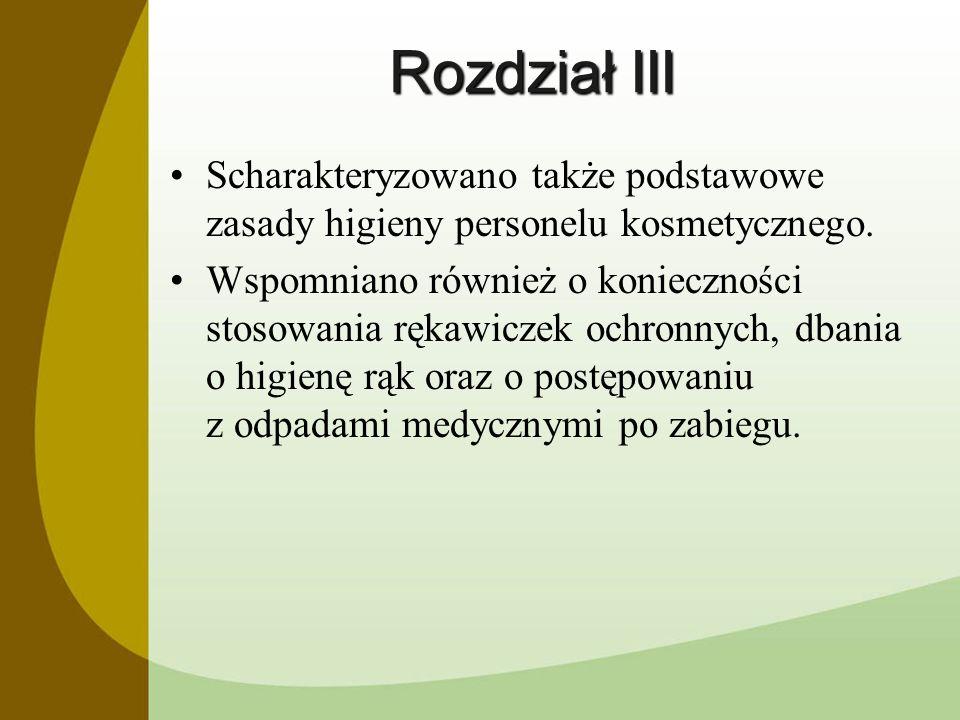 Rozdział III Scharakteryzowano także podstawowe zasady higieny personelu kosmetycznego. Wspomniano również o konieczności stosowania rękawiczek ochron