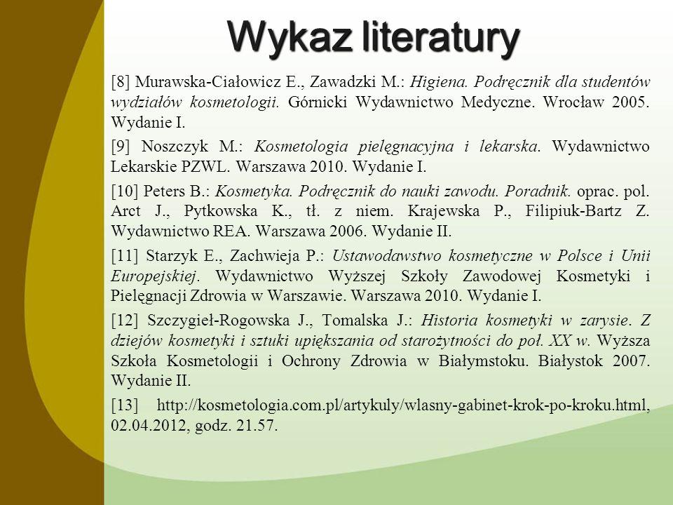 Wykaz literatury [8] Murawska-Ciałowicz E., Zawadzki M.: Higiena. Podręcznik dla studentów wydziałów kosmetologii. Górnicki Wydawnictwo Medyczne. Wroc