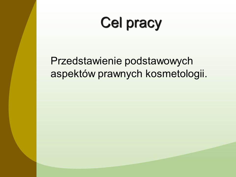Cel pracy Przedstawienie podstawowych aspektów prawnych kosmetologii.