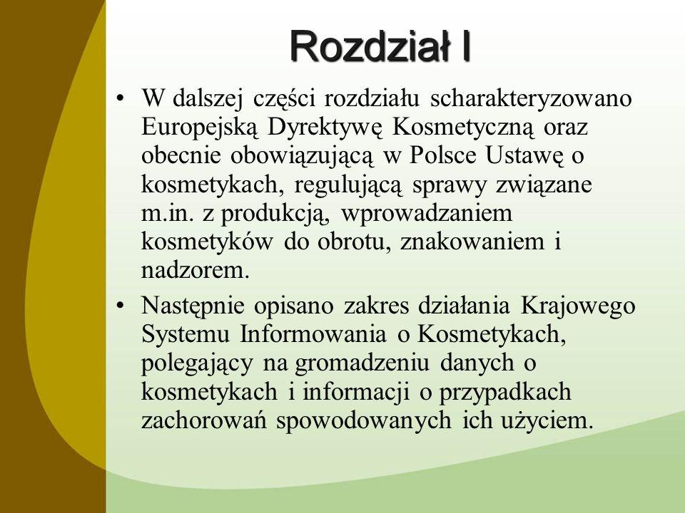 Rozdział I W dalszej części rozdziału scharakteryzowano Europejską Dyrektywę Kosmetyczną oraz obecnie obowiązującą w Polsce Ustawę o kosmetykach, regu