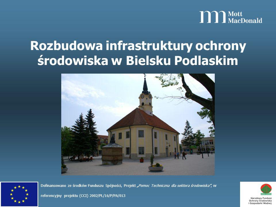 Rozbudowa infrastruktury ochrony środowiska w Bielsku Podlaskim Dofinansowano ze środków Funduszu Spójności, Projekt Pomoc Techniczna dla sektora środowiska, nr referencyjny projektu (CCI) 2002/PL/16/P/PA/013