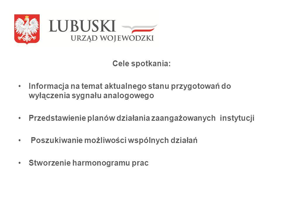 Cele działania Wojewody Lubuskiego: Zminimalizowanie negatywnych skutków wyłączenia sygnału analogowego – zapobieganie wykluczeniu cyfrowemu Wsparcie kampanii informacyjnej poprzez wykorzystanie potencjału administracji państwowej