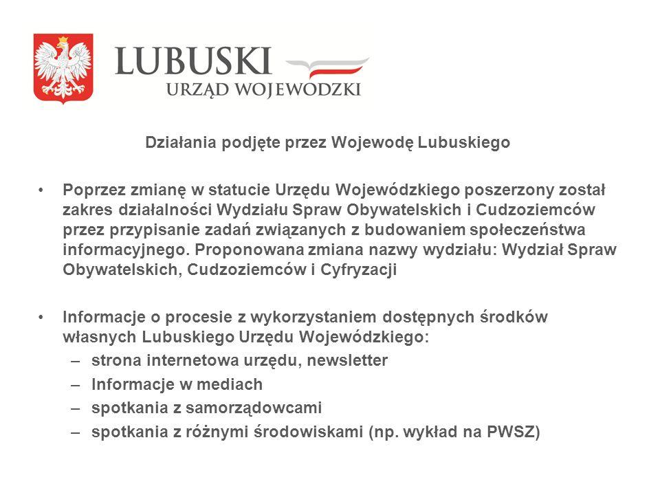 Działania podjęte przez Wojewodę Lubuskiego Poprzez zmianę w statucie Urzędu Wojewódzkiego poszerzony został zakres działalności Wydziału Spraw Obywatelskich i Cudzoziemców przez przypisanie zadań związanych z budowaniem społeczeństwa informacyjnego.