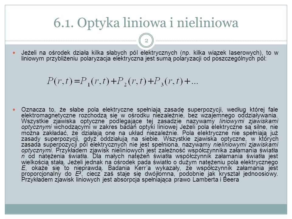 6.1.Optyka liniowa i nieliniowa Słabe pola elektryczne E promieniowania wywołują indukcję elektryczną D, która zależy od polaryzacji ośrodka P.