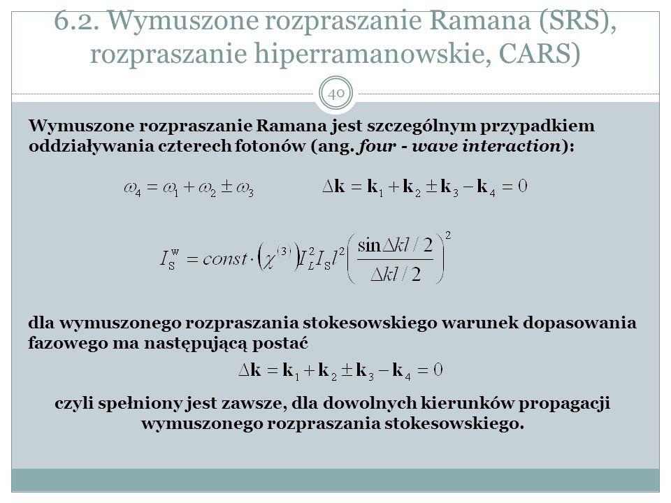 6.2. Wymuszone rozpraszanie Ramana (SRS), rozpraszanie hiperramanowskie, CARS) Wymuszone rozpraszanie Ramana jest szczególnym przypadkiem oddziaływani