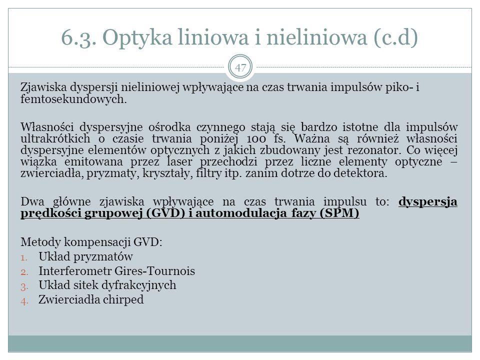 6.3. Optyka liniowa i nieliniowa (c.d) Zjawiska dyspersji nieliniowej wpływające na czas trwania impulsów piko- i femtosekundowych. Własności dyspersy