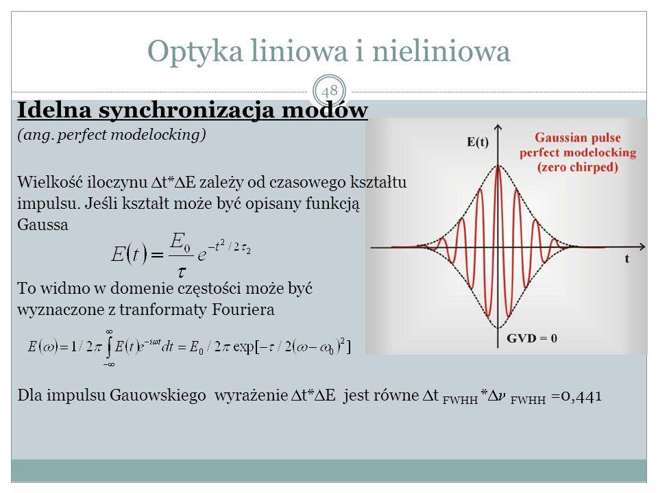 Optyka liniowa i nieliniowa Idelna synchronizacja modów (ang. perfect modelocking) Wielkość iloczynu t* E zależy od czasowego kształtu impulsu. Jeśli