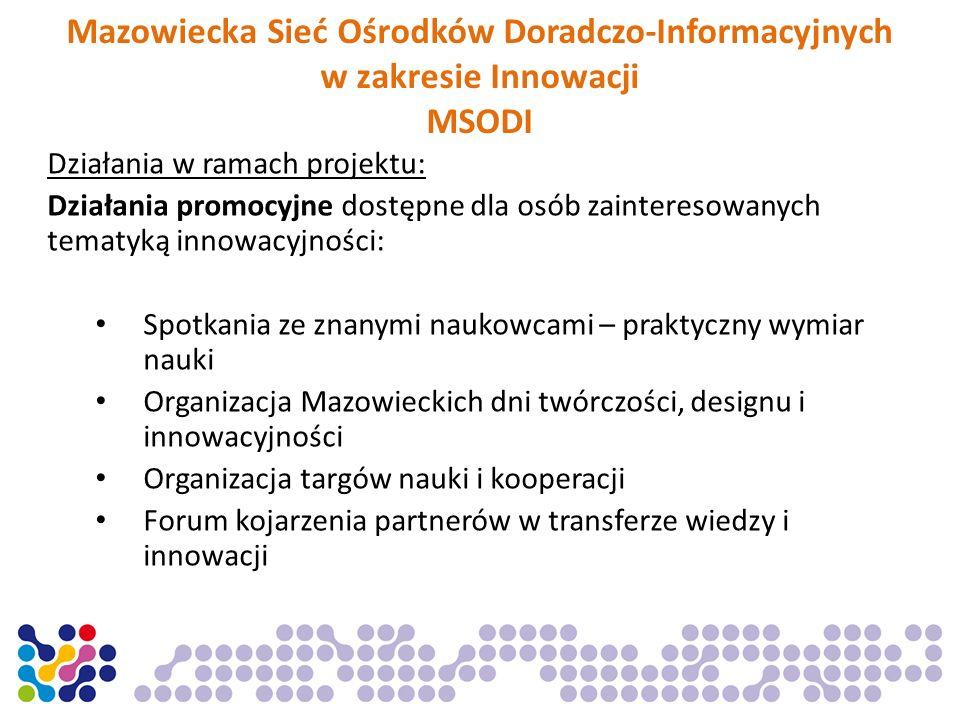 Mazowiecka Sieć Ośrodków Doradczo-Informacyjnych w zakresie Innowacji MSODI Działania w ramach projektu: Działania promocyjne dostępne dla osób zainte