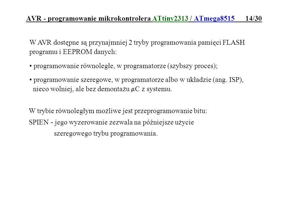 AVR - programowanie mikrokontrolera ATtiny2313 / ATmega8515 14/30 W AVR dostępne są przynajmniej 2 tryby programowania pamięci FLASH programu i EEPROM