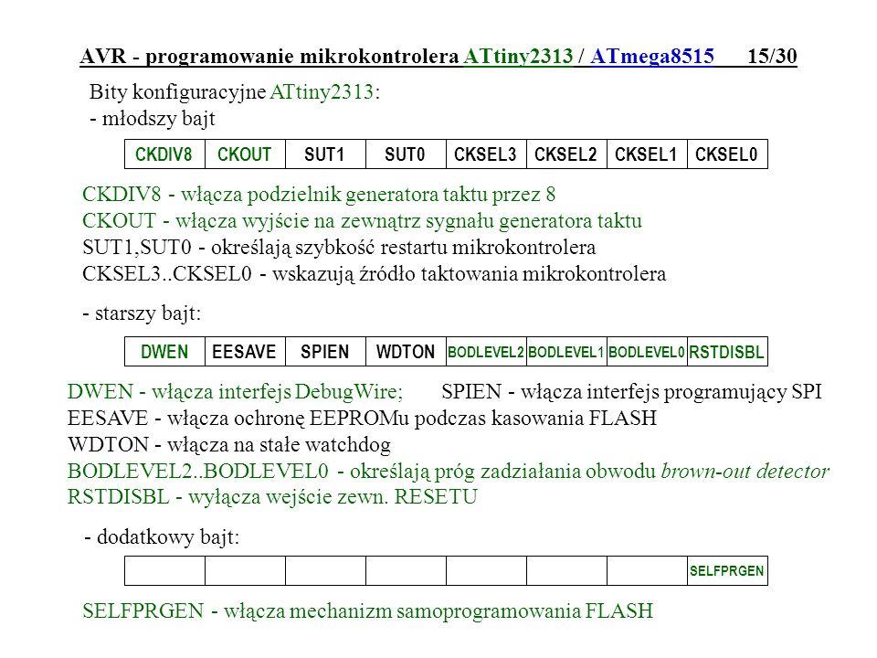 AVR - programowanie mikrokontrolera ATtiny2313 / ATmega8515 15/30 Bity konfiguracyjne ATtiny2313: - młodszy bajt CKDIV8CKOUTSUT1SUT0CKSEL3CKSEL2CKSEL1