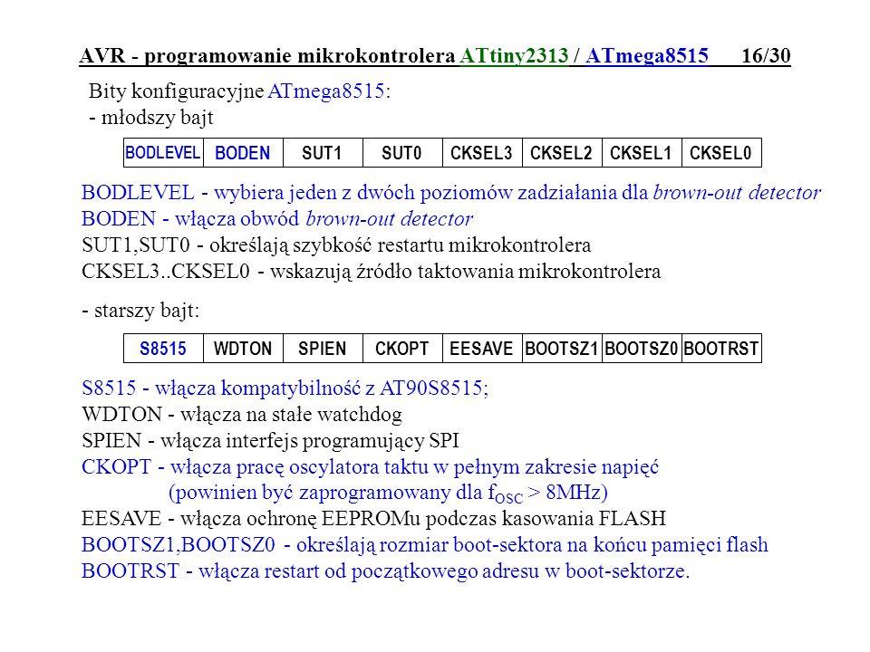AVR - programowanie mikrokontrolera ATtiny2313 / ATmega8515 16/30 Bity konfiguracyjne ATmega8515: - młodszy bajt BODLEVEL BODENSUT1SUT0CKSEL3CKSEL2CKS