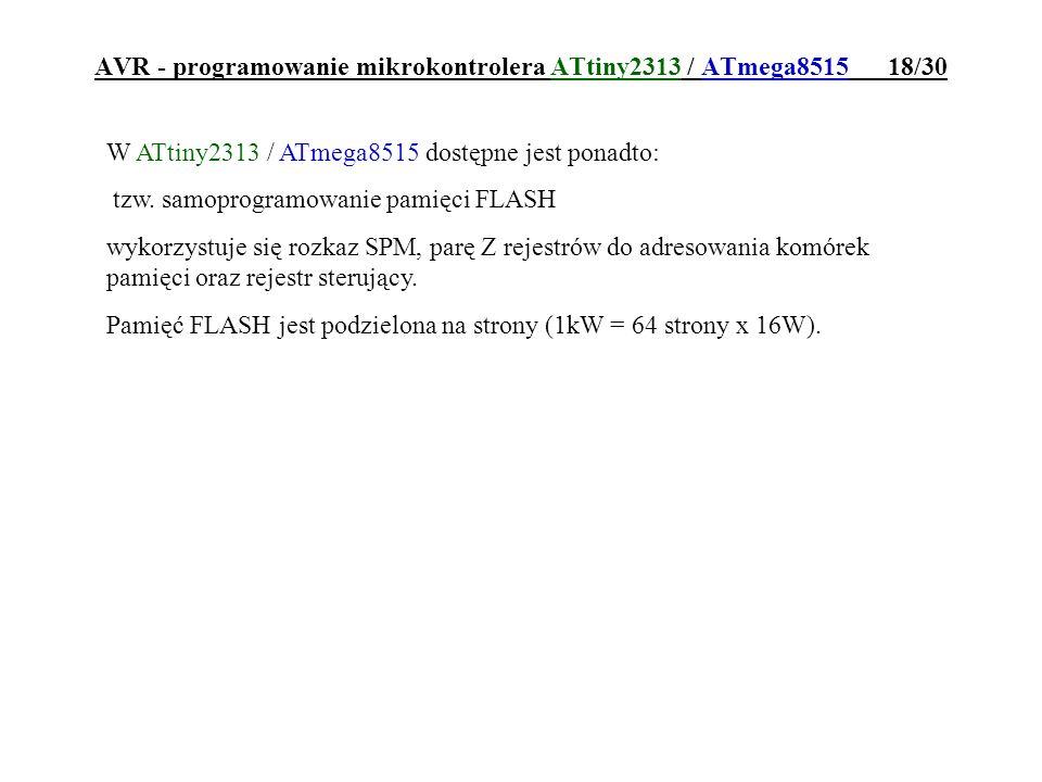 AVR - programowanie mikrokontrolera ATtiny2313 / ATmega8515 18/30 W ATtiny2313 / ATmega8515 dostępne jest ponadto: tzw. samoprogramowanie pamięci FLAS