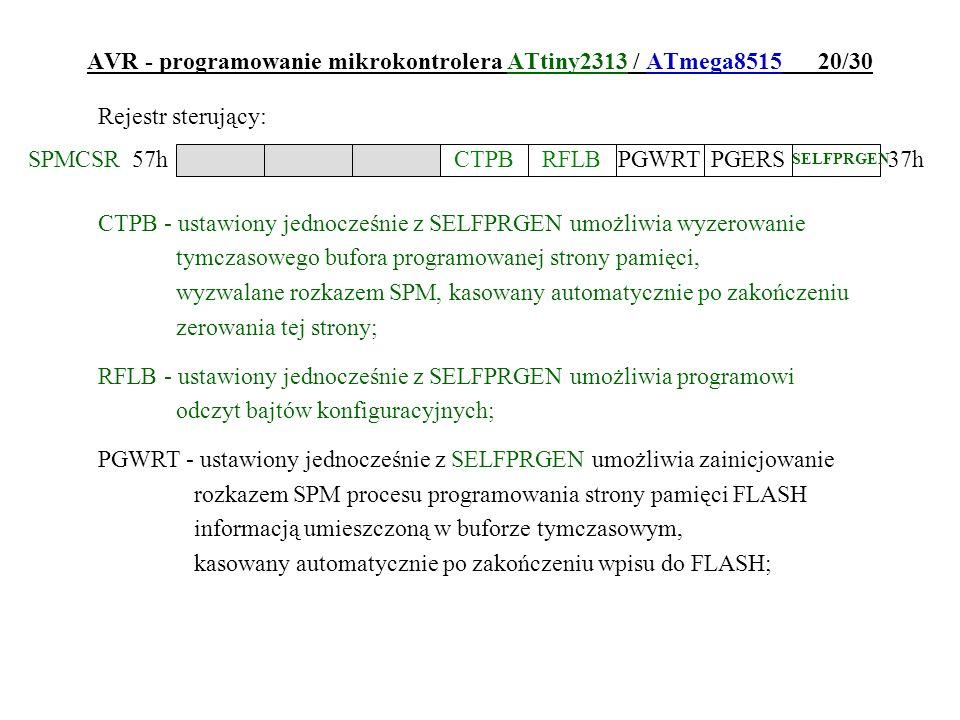 AVR - programowanie mikrokontrolera ATtiny2313 / ATmega8515 20/30 Rejestr sterujący: CTPB - ustawiony jednocześnie z SELFPRGEN umożliwia wyzerowanie t