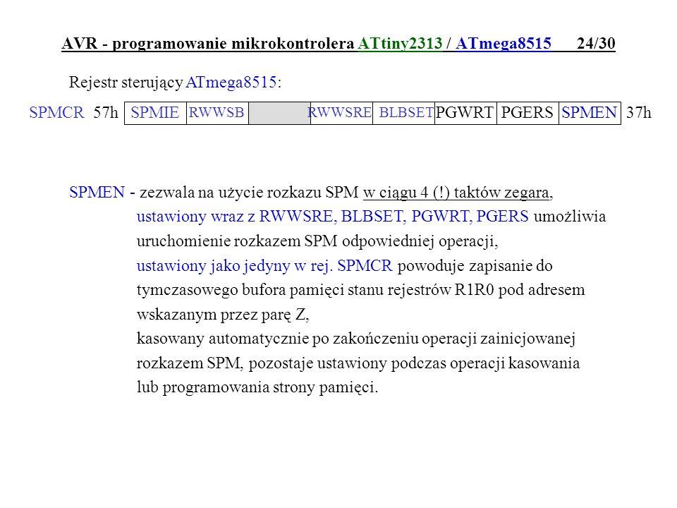 AVR - programowanie mikrokontrolera ATtiny2313 / ATmega8515 24/30 Rejestr sterujący ATmega8515: SPMEN - zezwala na użycie rozkazu SPM w ciągu 4 (!) ta
