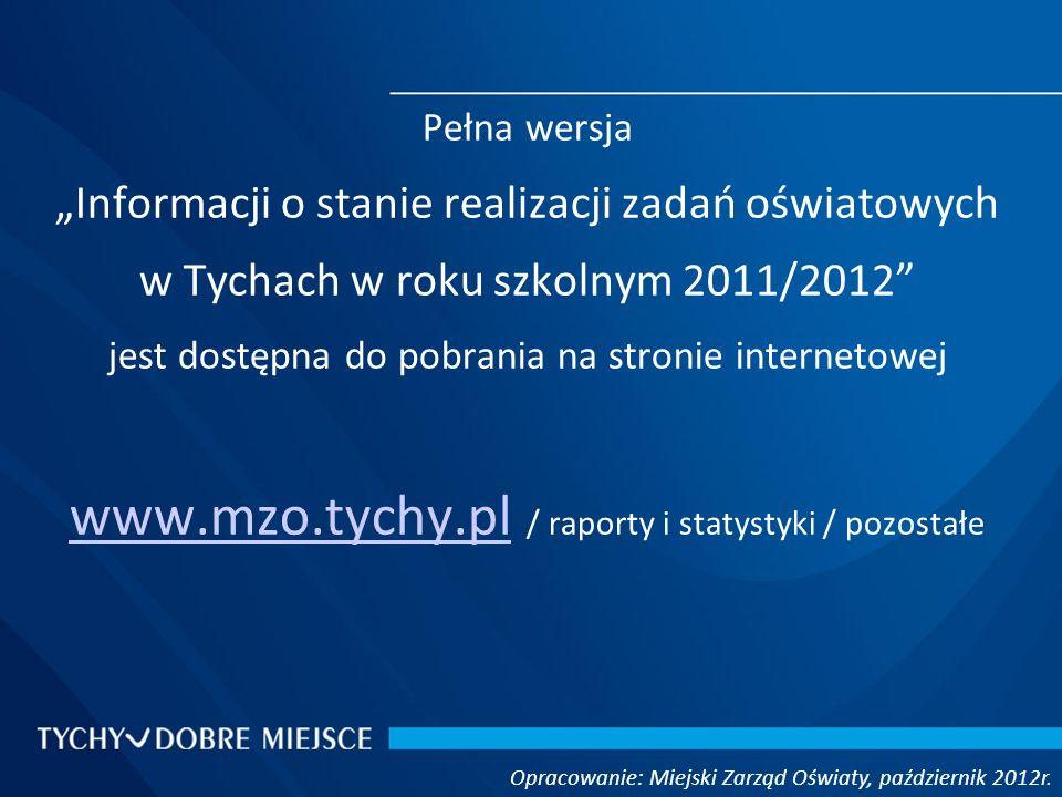 Pełna wersja Informacji o stanie realizacji zadań oświatowych w Tychach w roku szkolnym 2011/2012 jest dostępna do pobrania na stronie internetowej ww