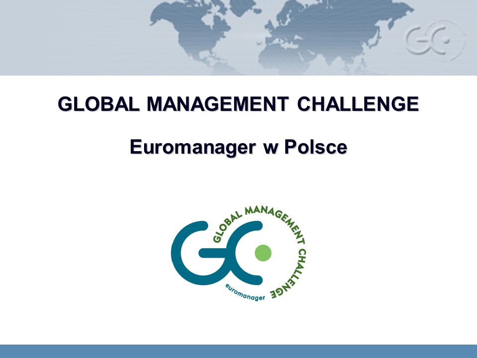 GLOBAL MANAGEMENT CHALLENGE Euromanager w Polsce