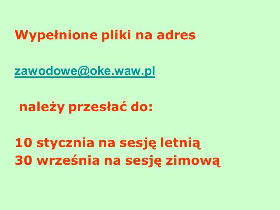 Wypełnione pliki na adres zawodowe@oke.waw.pl należy przesłać do: 10 stycznia na sesję letnią 30 września na sesję zimową
