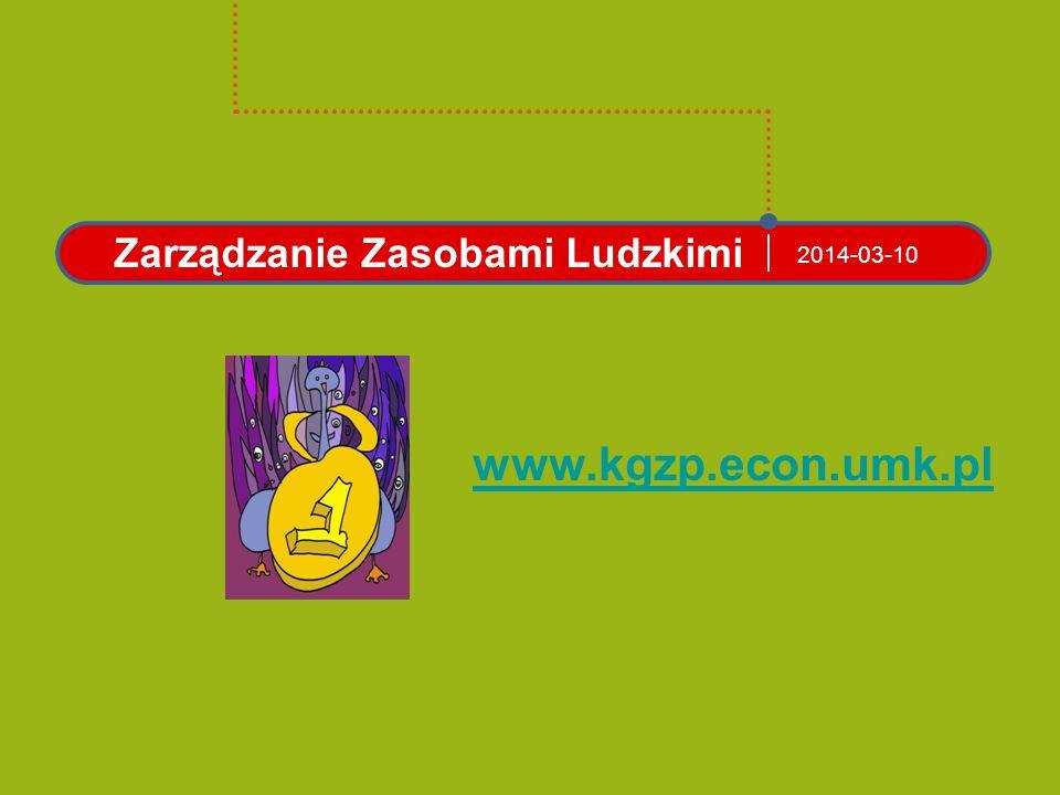 2014-03-10 Zarządzanie Zasobami Ludzkimi www.kgzp.econ.umk.pl